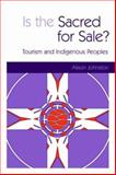 Is the Sacred for Sale? : Tourism and Indigenous Peoples, Johnson, Alison M., 1853838586