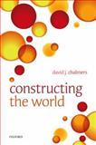 Constructing the World, Chalmers, David J., 019960858X