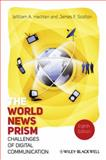 The World News Prism : Challenges of Digital Communication, Hachten, William A. and Scotton, James F., 1444338587
