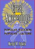 Great Awakenings : Popular Religion and Popular Culture, Fishwick, Marshall W., 1560238585