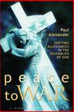 Peace to War : Shifting Allegiances in the Assemblies of God, Alexander, Paul, 1931038589