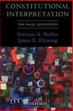 Constitutional Interpretation : The Basic Questions, Barber, Sotirios A. and Fleming, James E., 0195328582