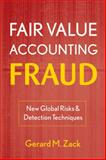 Fair Value Accounting Fraud : New Global Risks and Detection Techniques, Zack, Gerard M. and Zack, 0470478586