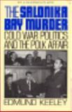 The Salonika Bay Murder : Cold War Politics and the Polk Affair, Keeley, Edmund, 0691008582