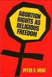 Abortion Rights As Religious Freedom, Wenz, Peter S., 0877228582