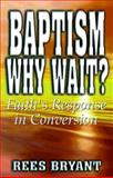 Baptism, Why Wait?, Rees Bryant, 0899008585