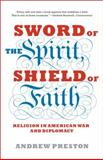 Sword of the Spirit, Shield of Faith, Andrew Preston, 140007858X