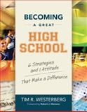 Becoming a Great High School : 6 Strategies and 1 Attitude That Make a Difference, Westerberg, Tim, 1416608583