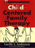 Child-Centerd Family Therapy, Andreozzi, Lucille L., 047114858X