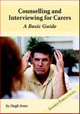 Counselling and Interviewing for Carers : A Basic Guide, Irons, Hugh, 0975158589
