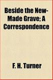 Beside the New-Made Grave; a Correspondence, F. h. Turner and F. H. Turner, 1154488586
