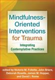 Mindfulness-Oriented Interventions for Trauma : Integrating Contemplative Practices, Follette, Victoria M. and Briere, John, 1462518583