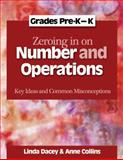 Zeroing in on Number and Operations : Pre-K-K:Key Ideas and Common Misconceptions, Dacey, Linda and Collins, Anne, 1571108580