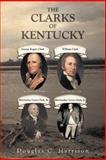 The Clarks of Kentucky, Douglas C. Harrison, 1462058582