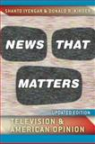 News That Matters : Television and American Opinion, Iyengar, Shanto and Kinder, Donald R., 0226388581