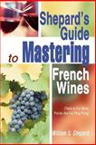 Shepard's Guide to Mastering French Wines, William Shepard, 0595288588