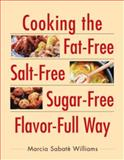 Cooking the Fat-Free, Salt-Free, Sugar-Free, Flavor-Full Way, Marcia S. Williams, 0895948583