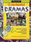 15 Life-Related Dramas, Theodore W. Schroeder, 0570048583