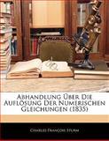 Abhandlung Über Die Auflösung Der Numerischen Gleichungen (1835), Charles-François Sturm, 1141728583