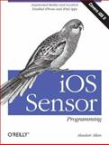 IOS Sensor Programming : IPhone and IPad Apps with Arduino, Augmented Reality, and Geolocation, Allan, Alasdair, 1449338585