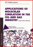 Applications of Molecular Simulation in the Oil and Gas Industry : Monte Carlo Methods, Ungerer, Philippe and Tavitian, Bernard, 2710808587