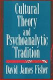 Cultural Theory and Psychoanalytic Tradition, Fisher, David James, 1412808596