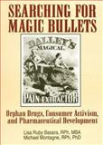 Searching for Magic Bullets : Orphan Drugs, Consumer Activism, and Pharmaceutical Development, Basara, Lisa R. and Montagne, Michael, 1560248599