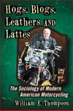 Hogs, Blogs, Leathers and Lattes, William E. Thompson, 0786468599