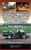 Forensic Medical Investigation of Motor Vehicle Incidents, Burke, Michael P., 0849378591