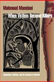 When Victims Become Killers : Colonialism, Nativism, and the Genocide in Rwanda, Mahmood Mamdani, 0852558597