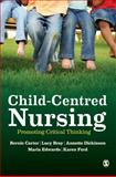 Child-Centred Nursing : Promoting Critical Thinking, Carter, Bernie and Bray, Lucy, 1446248593