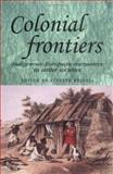 Colonial Frontiers : Indigenous-European Encounters in Settler Societies, Russell, Lynette, 0719058597