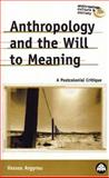 Anthropology and the Will to Meaning : A Postcolonial Critique, Argyrou, Vassos, 0745318592