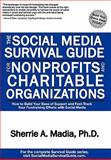 The Social Media Survival Guide for Nonprofit and Charitable Organizations : How to Build Your Base of Support and Fast-Track Your Fundraising Efforts with Social Media, Madia, Sherrie, 098261859X
