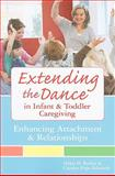Extending the Dance in Infant and Toddler Caregiving : Enhancing Attachment and Relationships, Raikes, Helen H. and Edwards, Carolyn P., 1557668590