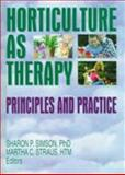 Horticulture As Therapy : Principles and Practice, Simson, Sharon P. and Straus, Martha C., 1560228598