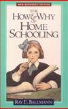 The How and Why of Home Schooling, Ray E. Ballman and Ray E. Ballmann, 0891078592