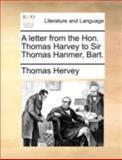 A Letter from the Hon Thomas Harvey to Sir Thomas Hanmer, Bart, Thomas Hervey, 114076859X