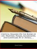 Critical Remarks on the Books of Job, Proverbs, Psalms, Ecclesiastes, and Canticles, David Durell, 1145028594