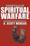 Essentials of Spiritual Warfare, A. Scott Moreau, 1556358598