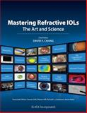 Mastering Refractive IOLs : The Art and Science, Chang, David F., 1556428596