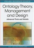 Ontology Theory, Management and Design : Advanced Tools and Models, Faiez Gargouri, 1615208593