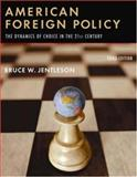 American Foreign Policy : The Dynamics of Choice in the 21st Century, Jentleson, Bruce W., 0393928594