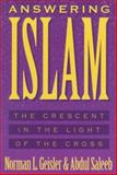 Answering Islam : The Crescent in Light of the Cross, Geisler, Norman L. and Saleeb, Abdul, 0801038596