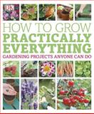 How to Grow Practically Everything, Dorling Kindersley Publishing Staff, 1465408592
