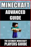 Minecraft Advanced Guide: the Ultimate Minecraft Players Guide, Minecraft Books, 149961859X