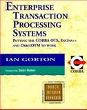 Enterprise Transaction Processing Systems : Putting the COBRA OTS, ENCINA++ and OrbixOTM to Work, Gorton, Lane, 0201398591