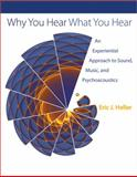 Why You Hear What You Hear : An Experiential Approach to Sound, Music, and Psychoacoustics, Eric J. Heller, 0691148597