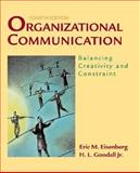 Organizational Communication : Balancing Creativity and Constraint, Eisenberg, Eric M. and Goodall, Harold, Jr., 0312408595