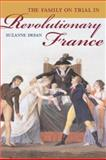 The Family on Trial in Revolutionary France, Desan, Suzanne, 0520238591